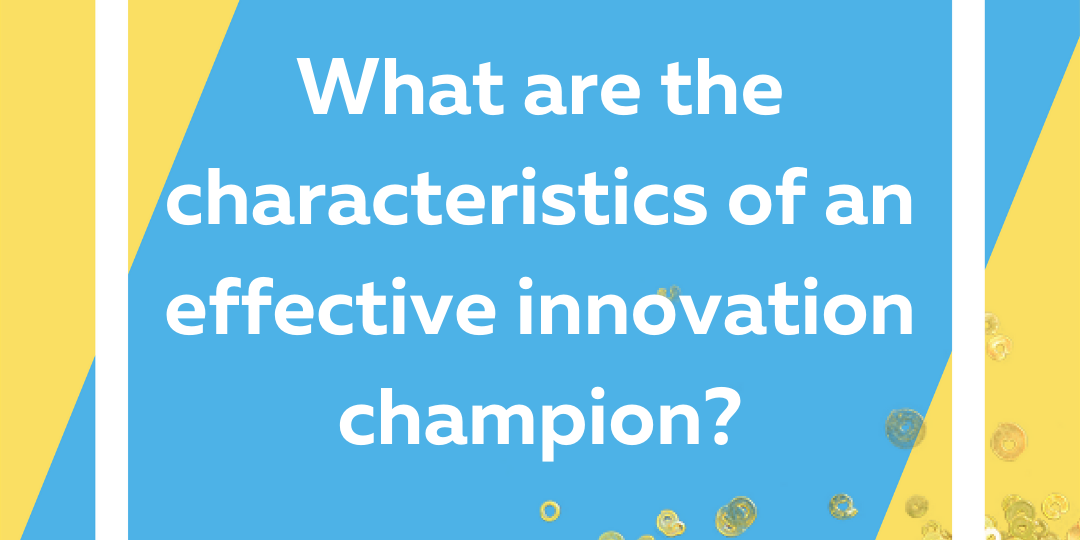 The characteristics of an effective innovation champion